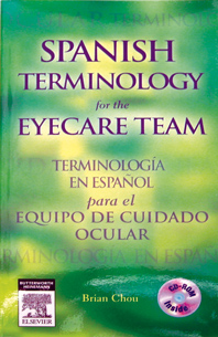 Spanish Terminology for the Eyecare TeamBy: Brian Chou, OD