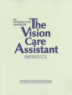 Handbooks for the Ophthalmic PracticeThe Vision Care AssistantBy: Pamela Miller, OD