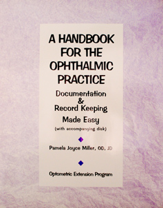 Handbooks for the Ophthalmic PracticeDocumentation & Record KeepingBy: Pamela Miller, OD, FAAO, JD
