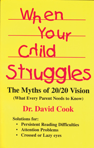 When Your Child StrugglesThe Myths of 20/20 VisionBy: Dr. David Cook