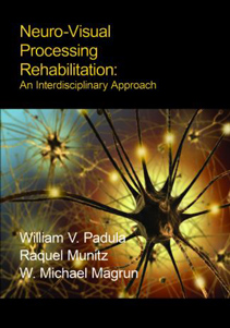 Neuro-Visual Rehabilitation: An Interdisciplinary ApproachBy: WIlliam Padula, OD