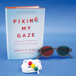 Fixing My Gaze By: Susan R. Barry aka Stereo Sue